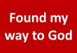 found my way to God